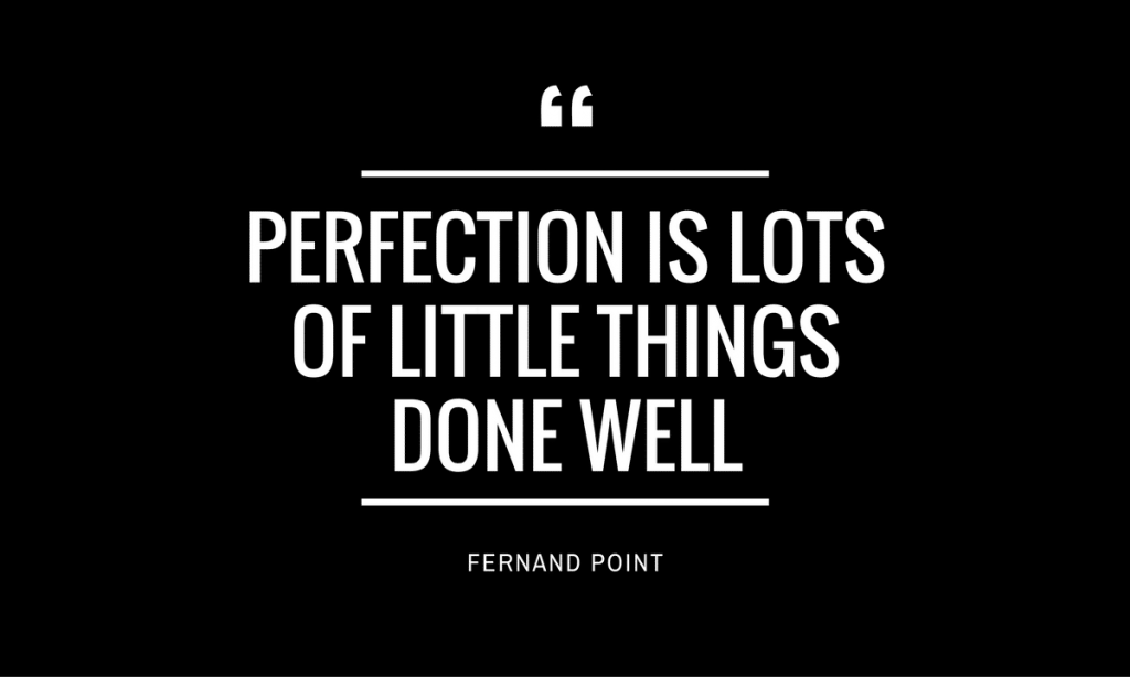 PERFECTION IS LOTS OF LITTLE THINGS DONE WELL